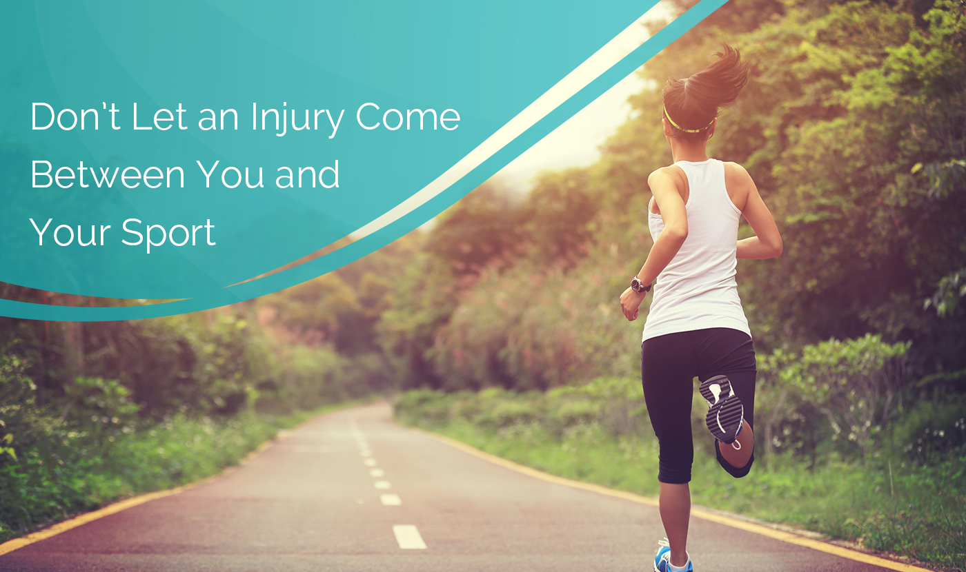Don't Let an Injury Come Between You and Your Sport